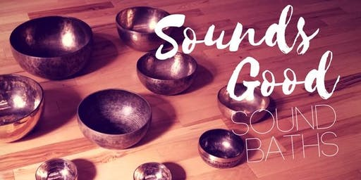 Sounds Good Sound Bath: 3rd Tuesdays