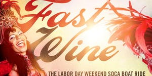 FAST WINE The Labor Day Weekend Soca Boat Ride • New...