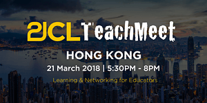 21CLTeachMeet Hong Kong - March 21 (Postponed)