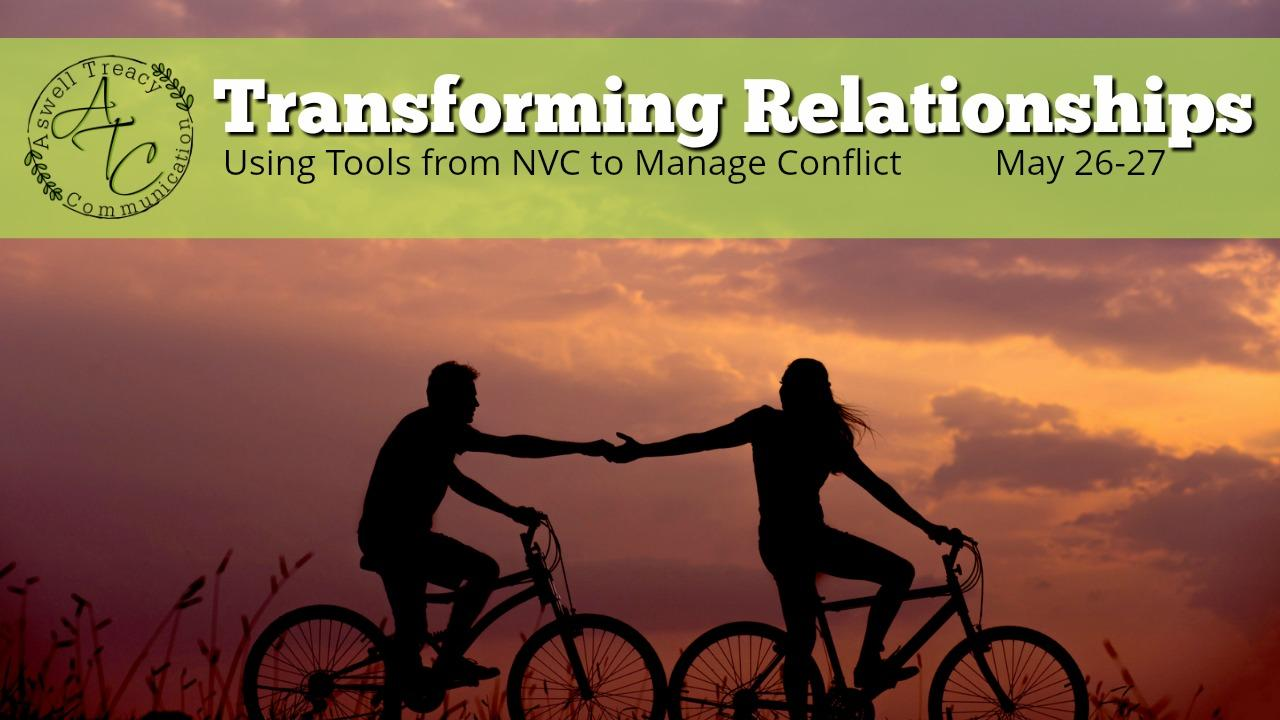 Transforming Relationships: Using NVC Tools to Manage Conflict