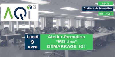 """Atelier-formation """"MOI.Inc"""" : DÉMARRAGE 101"""