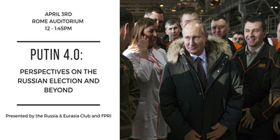 Putin 4.0:Perspectives on the Russian Election and Beyond