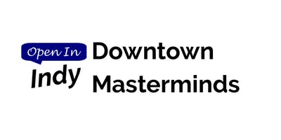 Open In Indy Downtown Masterminds