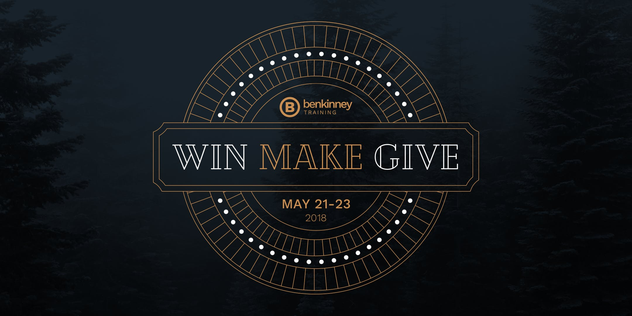 WIN MAKE GIVE - A Ben Kinney Training Event
