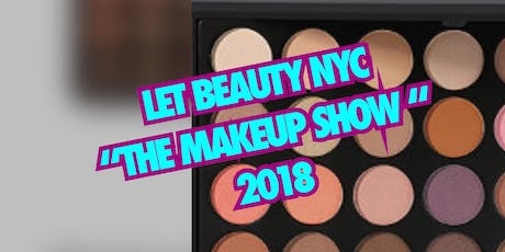 LET Beauty NYC: THE MAKEUP SHOW 2018 tickets