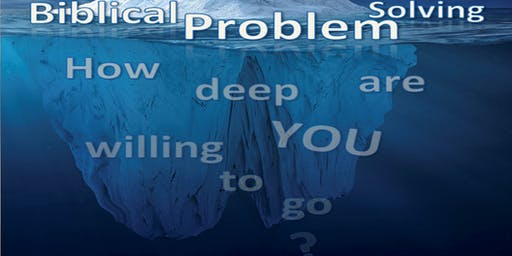 Biblical Problem Solving: How Deep Are you willing to go?