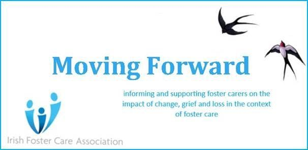 Moving Forward: Informing and supporting foster carers on the impact of change, grief and loss in the context of foster care