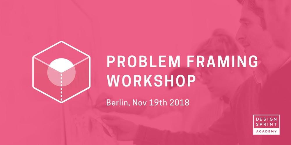 Problem Framing Workshop Tickets, Mon, Nov 19, 2018 at 10:00 AM ...