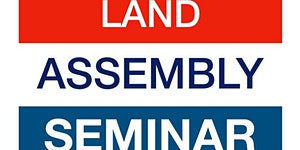 5th Annual Land Assembly Seminar