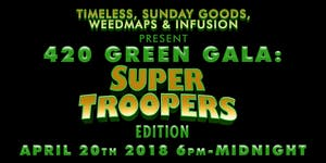 420 Green Gala: Super Troopers Edition