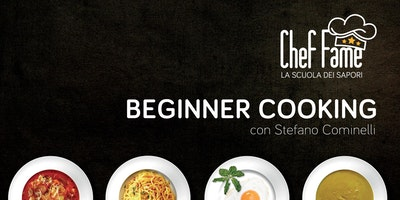 BEGINNER COOKING con Stefano Cominelli