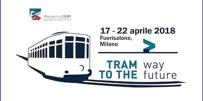 FUORISALONE 2018 - Tram Way to The Future - Il Fuorisalone...sul tram!
