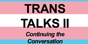 Trans Talks II - Continuing the Conversation