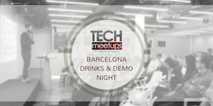 Barcelona TechMeetups Drinks & Demo Night! #TMUdrinks