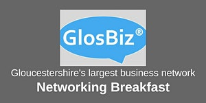GlosBiz® Networking Breakfast: Thursday 7 June, 2018....