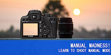 MANUAL MADNESS! LEARN TO SHOOT MANUAL MODE! tickets