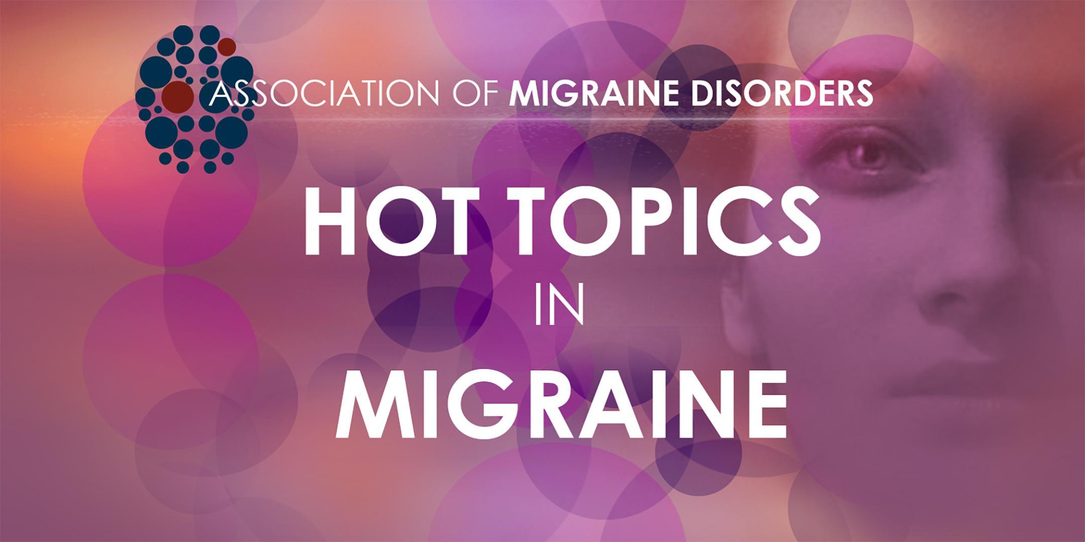 Hot Topics in Migraine - Three Expert Panel D