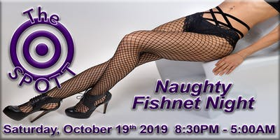 Naughty Fishnet Night at The SPOTT