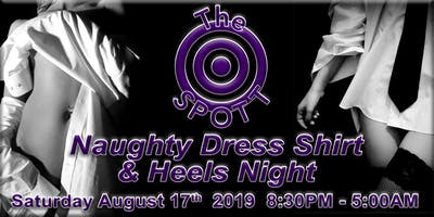 Naughty Dress Shirt & Heels Night at The SPOTT