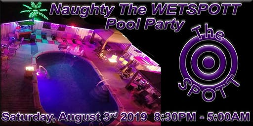 Naughty The WETTSPOTT Pool Party at The SPOTT