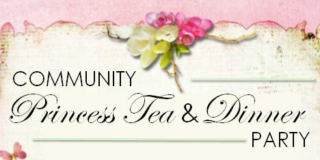 Community Princess Tea & Dinner Party