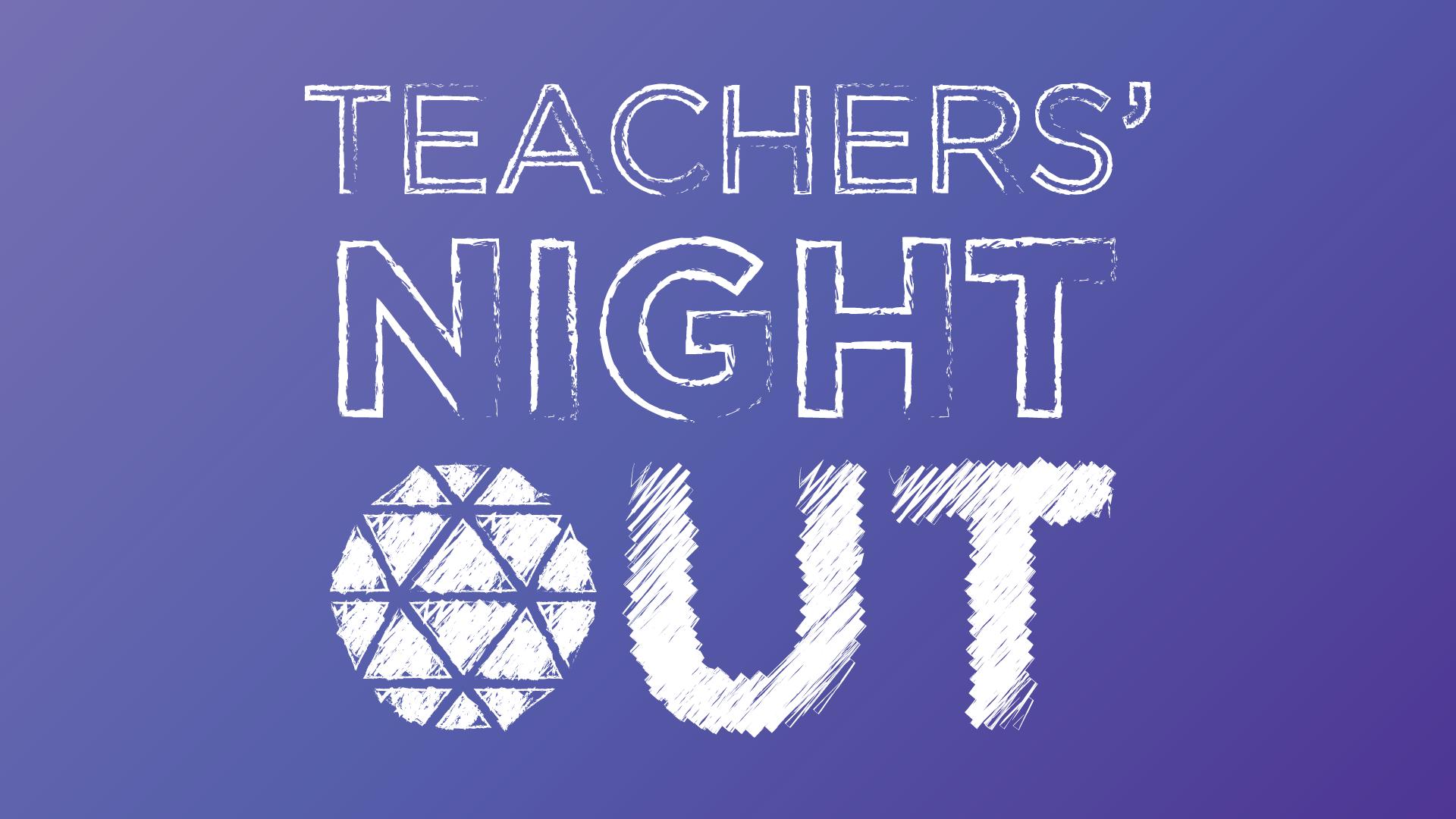 Teacher's Night Out