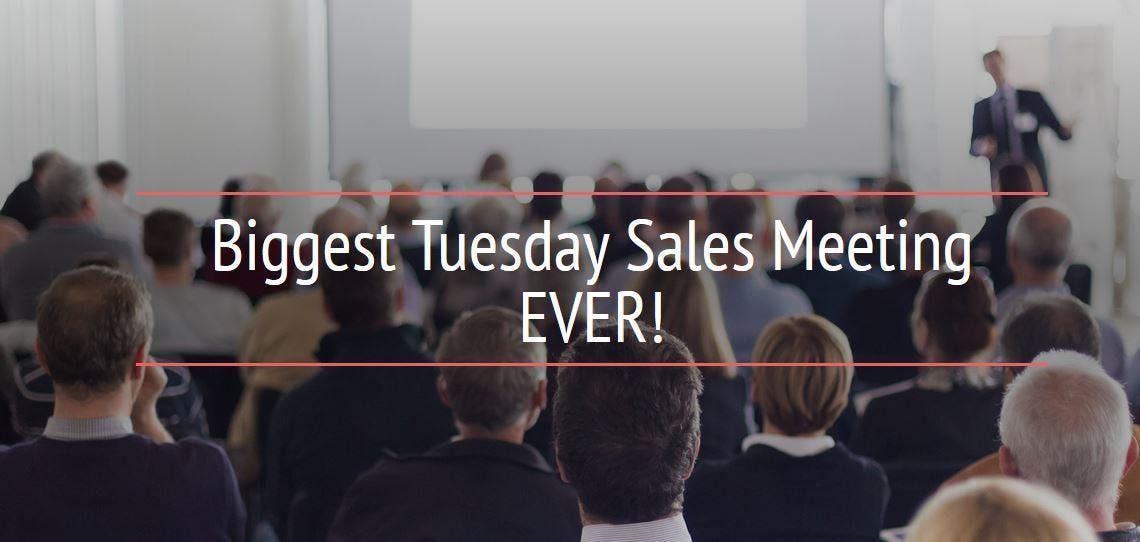 Biggest Tuesday Sales Meeting EVER!
