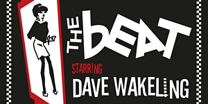 The Beat Starring Dave Wakeling. Plus Guests The...