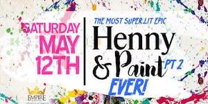 The Most Super Epic & Lit HENNY & PAINT EVER! Part2...