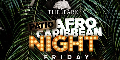 Afro-Caribbean Friday Nights at The Park! #ParkPatio