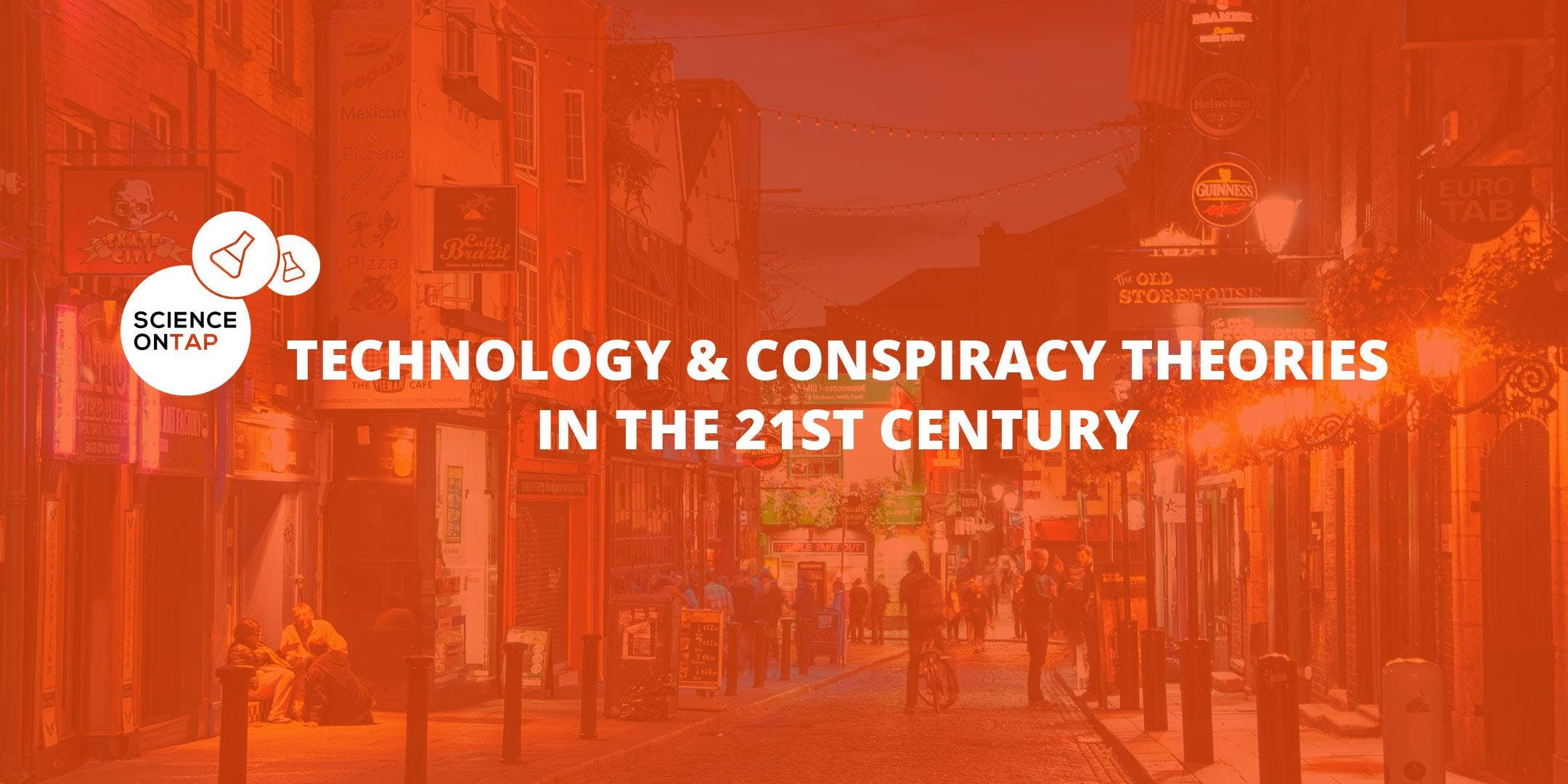 Science on Tap : Technology and Conspiracy Theories in The 21st Century