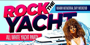 ROCK THE YACHT 2018 MIAMI MEMORIAL DAY WEEKEND ALL...