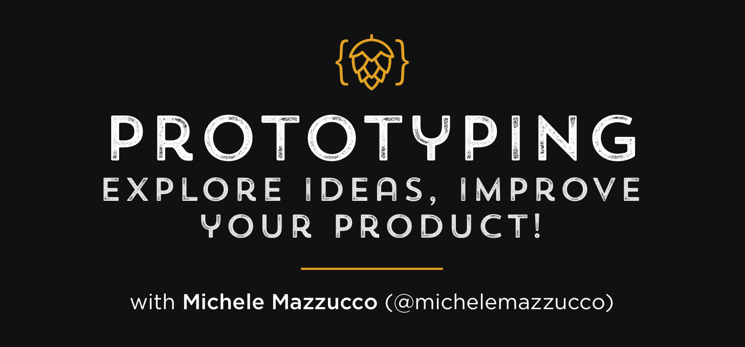 Prototyping - Explore ideas, improve your pro