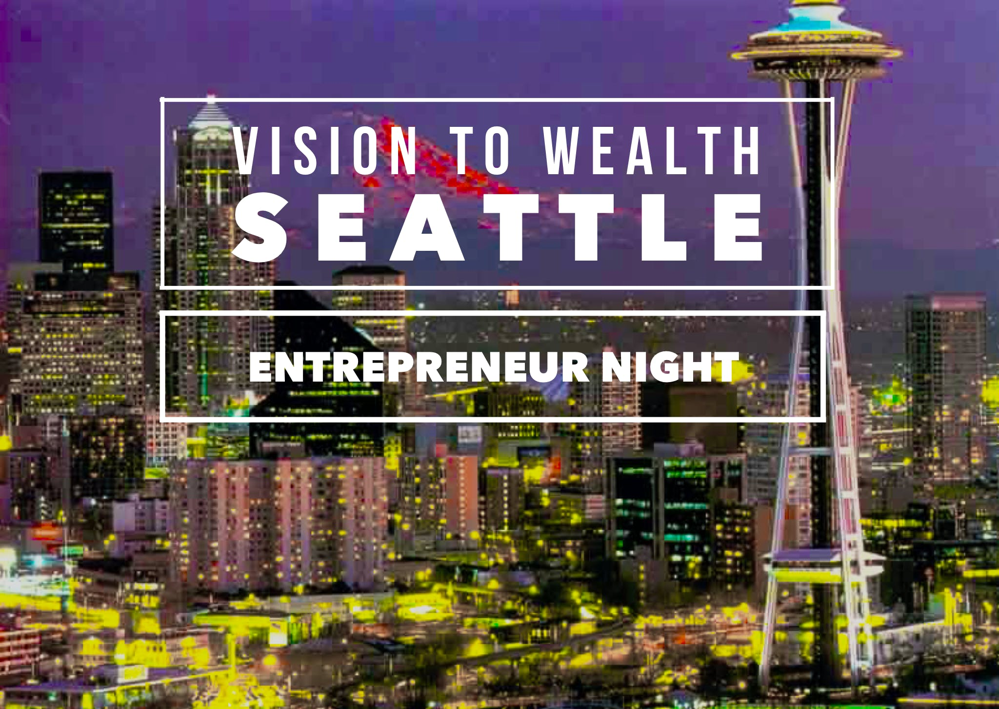 SEATTLE VISION TO WEALTH ENTREPRENEUR NIGHT