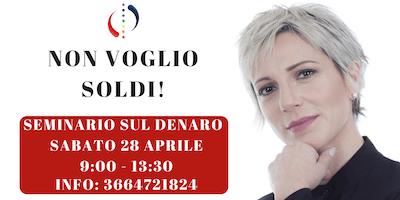NON VOGLIO SOLDI! - SEMINARIO SUL DENARO & RICCHEZZA