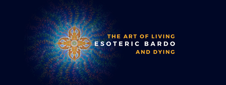 Esoteric Bardo: The Art of Living and Dying (Part II of III)