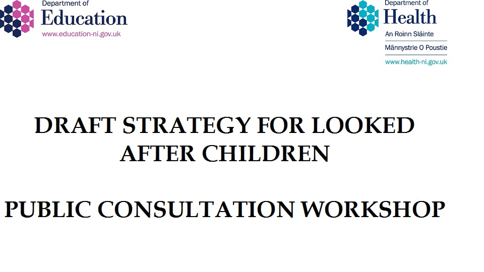 Draft Looked After Children Strategy - Public Consultation Workshop