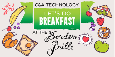 Border Grill Breakfast with C&A Technology - Wednesday, April 25