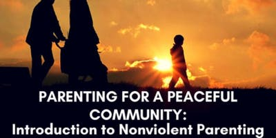 Parenting for a Peaceful Community: Introduction to Nonviolent Parenting