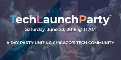 TechLaunchParty | vol.1 - 6/23/18 (CHICAGO)