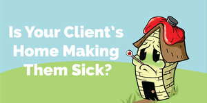 Is your client's house making them sick? - Free CE...