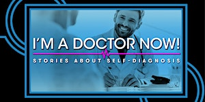 I'm A Doctor Now!: Stories About Self-Diagnosis