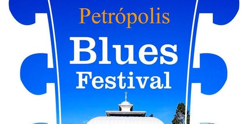 I Petrópolis Blues Festival  - EVENTO NÃO FOI AUTORIZADO PELA TURISPETRO