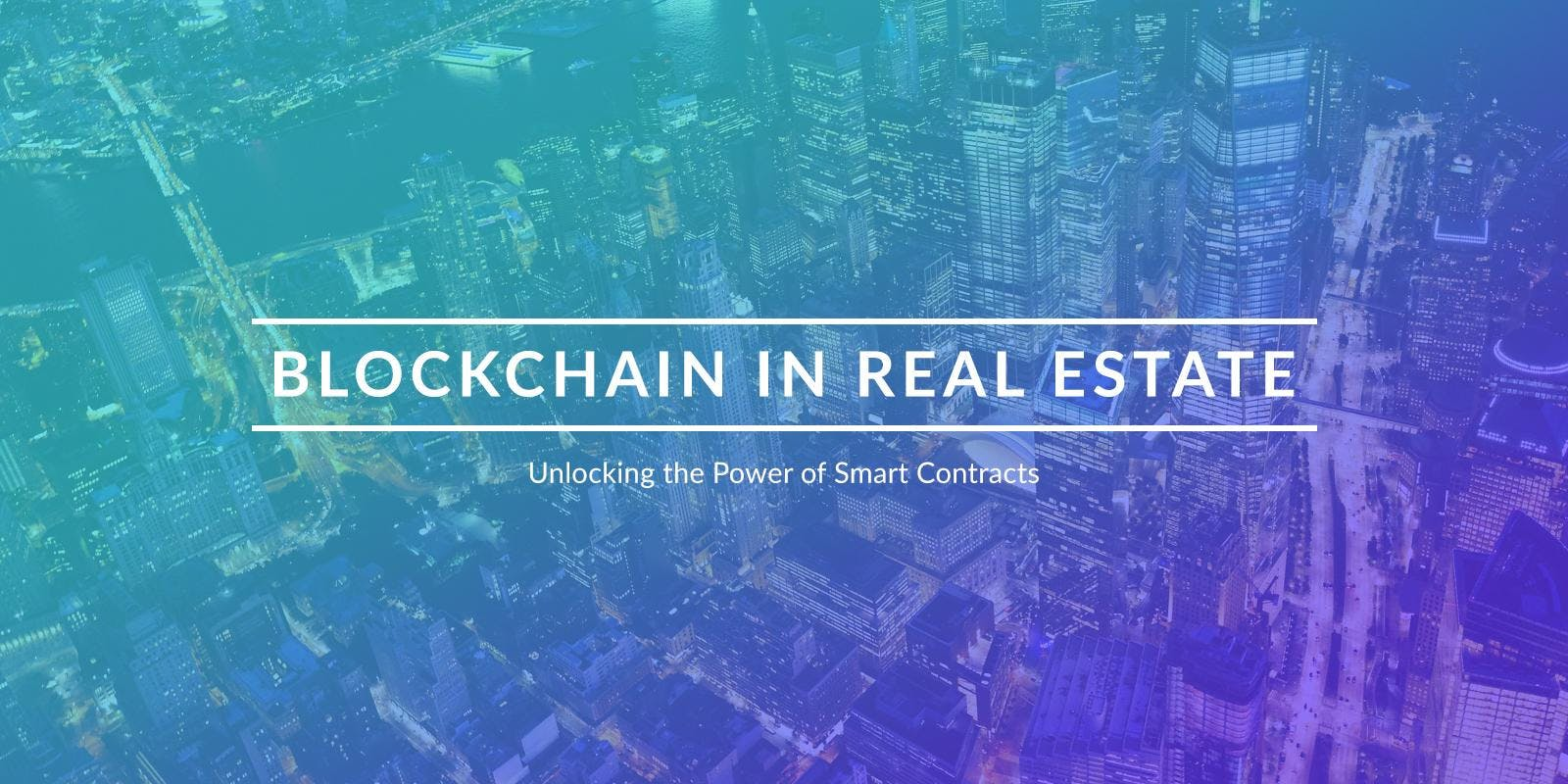 Blockchain in Real Estate: Unlocking the Power of Smart Contracts