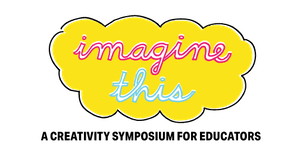 2018 Imagine This! A Creativity Symposium for Artists...