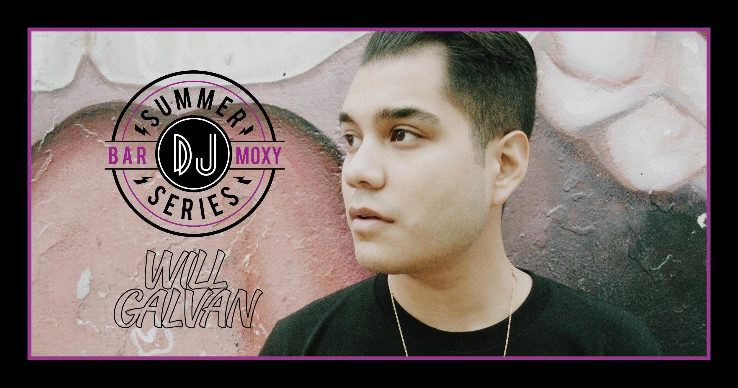 Bar Moxy Summer DJ Series: DJ Will Galvan