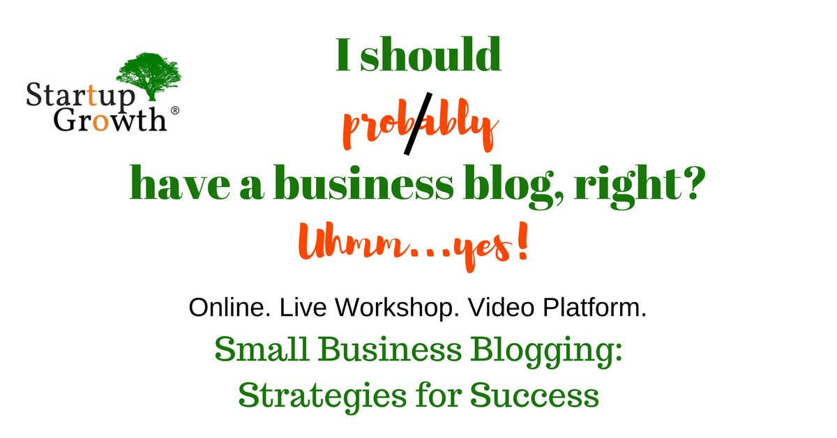 Small Business Blogging: Strategies for Success - Fri., May 25, 2018, 11 AM to 1 PM EDT. Live.Instructor-Led Video Seminar.Online.