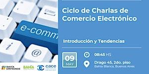 Ciclo de Charlas de Comercio Electrónico: Introducción...