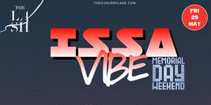 ISSA VIBE : MEMORIAL DAY WEEKEND EDITION