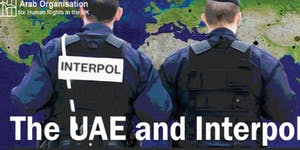The UAE and Interpol: Politics, procedures and lack of...